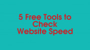 Website Speed Test: 5 Free Tools to Test Website Loading Time