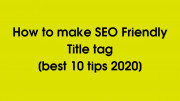 How to make SEO Friendly Title tag [best 10 tips 2020]